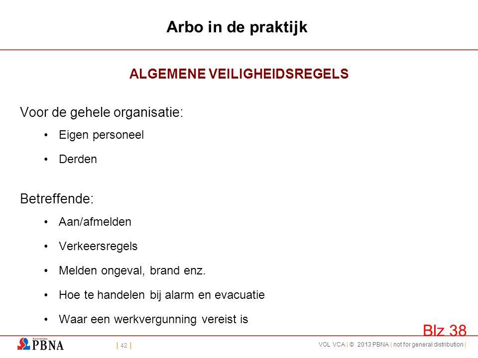 | 42 | VOL VCA | © 2013 PBNA | not for general distribution | Arbo in de praktijk ALGEMENE VEILIGHEIDSREGELS Voor de gehele organisatie: •Eigen person