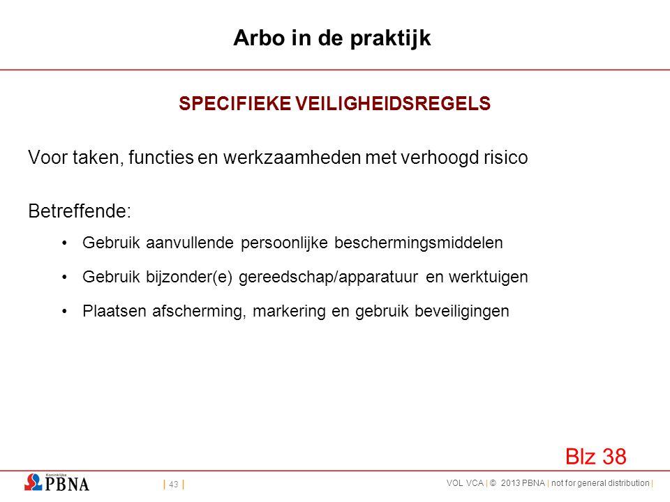 | 43 | VOL VCA | © 2013 PBNA | not for general distribution | Arbo in de praktijk SPECIFIEKE VEILIGHEIDSREGELS Voor taken, functies en werkzaamheden m
