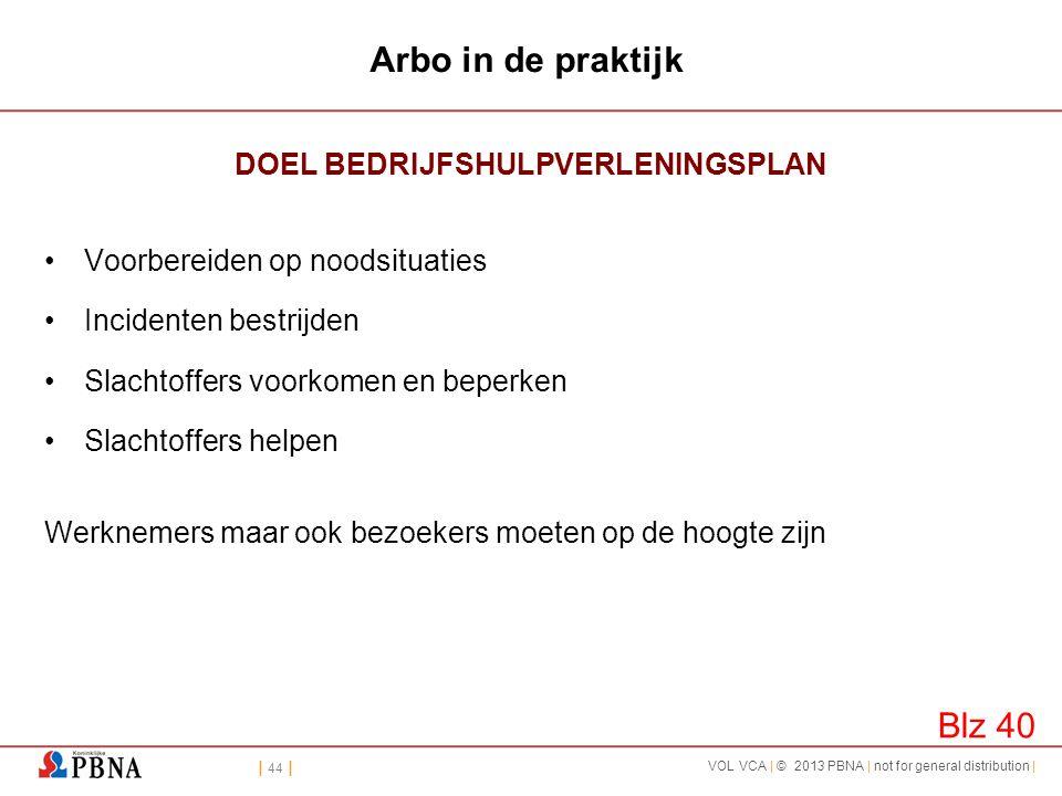 | 44 | VOL VCA | © 2013 PBNA | not for general distribution | Arbo in de praktijk DOEL BEDRIJFSHULPVERLENINGSPLAN •Voorbereiden op noodsituaties •Inci