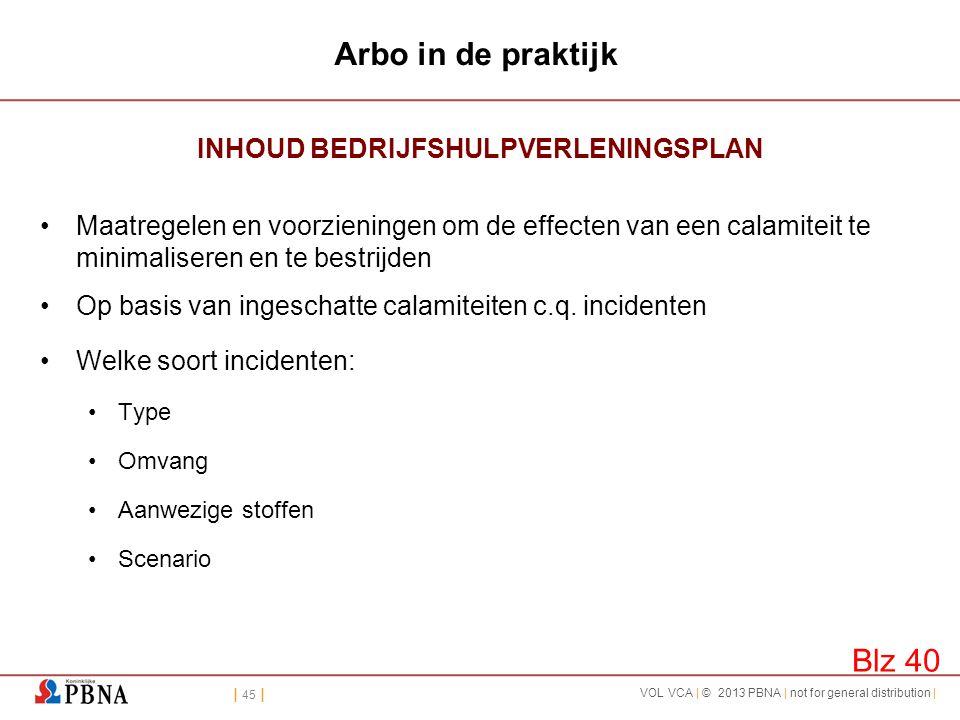 | 45 | VOL VCA | © 2013 PBNA | not for general distribution | Arbo in de praktijk INHOUD BEDRIJFSHULPVERLENINGSPLAN •Maatregelen en voorzieningen om d