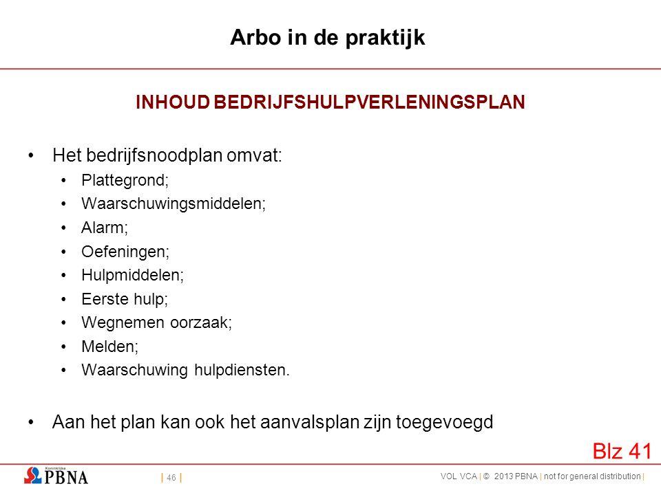 | 46 | VOL VCA | © 2013 PBNA | not for general distribution | Arbo in de praktijk INHOUD BEDRIJFSHULPVERLENINGSPLAN •Het bedrijfsnoodplan omvat: •Plat