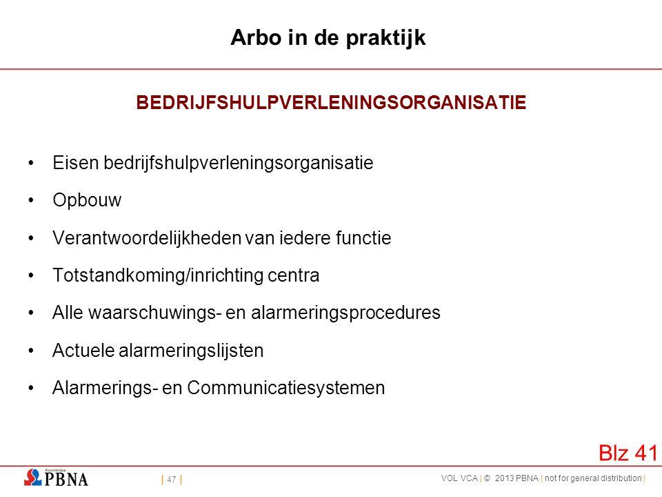 | 47 | VOL VCA | © 2013 PBNA | not for general distribution | Arbo in de praktijk BEDRIJFSHULPVERLENINGSORGANISATIE •Eisen bedrijfshulpverleningsorgan