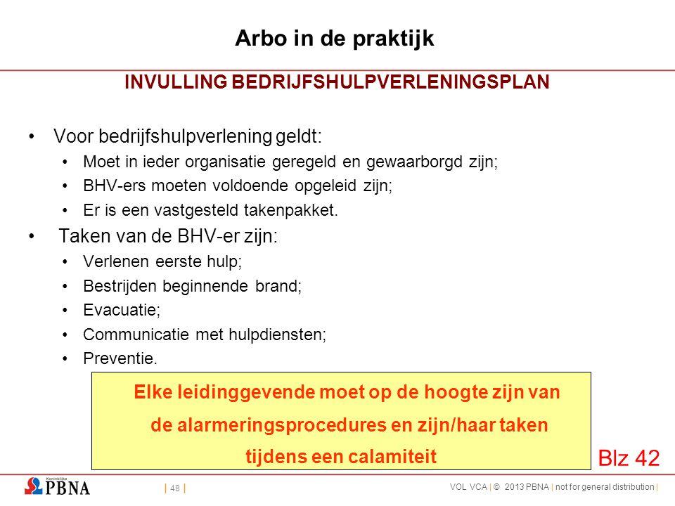 | 48 | VOL VCA | © 2013 PBNA | not for general distribution | Arbo in de praktijk INVULLING BEDRIJFSHULPVERLENINGSPLAN •Voor bedrijfshulpverlening gel