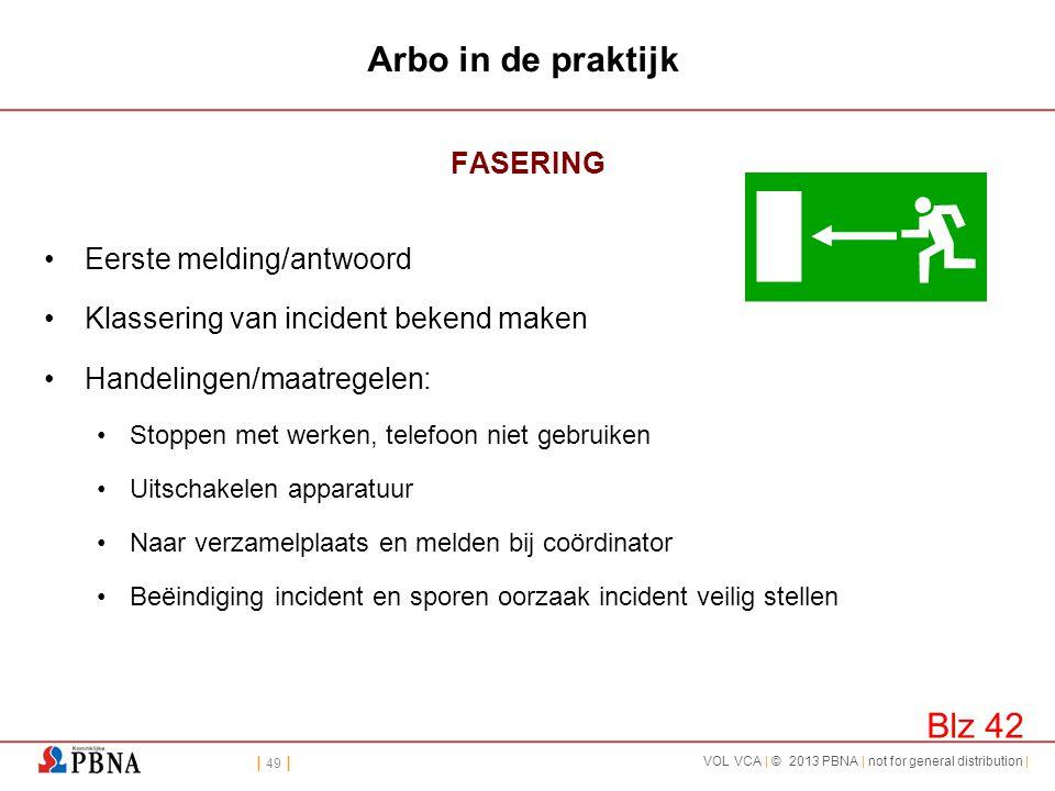 | 49 | VOL VCA | © 2013 PBNA | not for general distribution | Arbo in de praktijk FASERING •Eerste melding/antwoord •Klassering van incident bekend ma