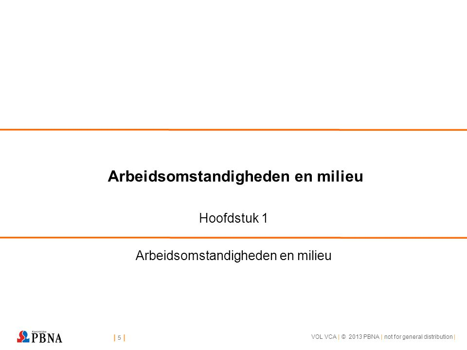 | 5 || 5 | VOL VCA | © 2013 PBNA | not for general distribution | | 5 || 5 | Arbeidsomstandigheden en milieu Hoofdstuk 1 Arbeidsomstandigheden en mili