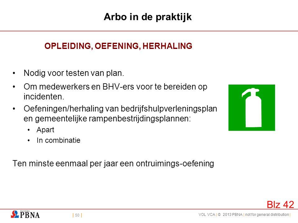 | 50 | VOL VCA | © 2013 PBNA | not for general distribution | Arbo in de praktijk OPLEIDING, OEFENING, HERHALING •Nodig voor testen van plan. •Om mede