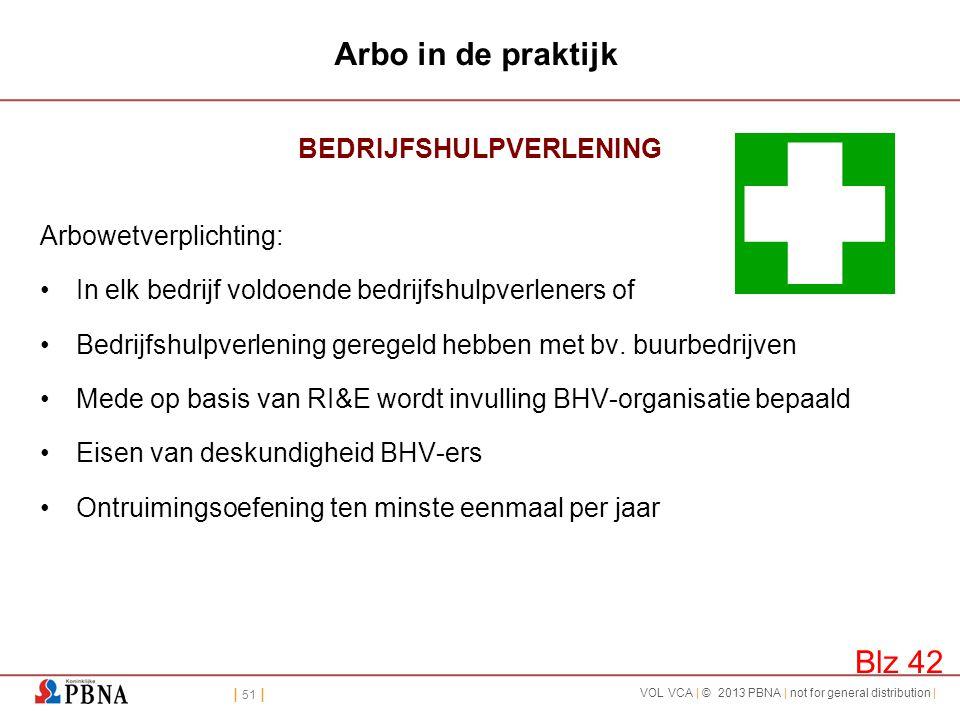 | 51 | VOL VCA | © 2013 PBNA | not for general distribution | Arbo in de praktijk BEDRIJFSHULPVERLENING Arbowetverplichting: •In elk bedrijf voldoende
