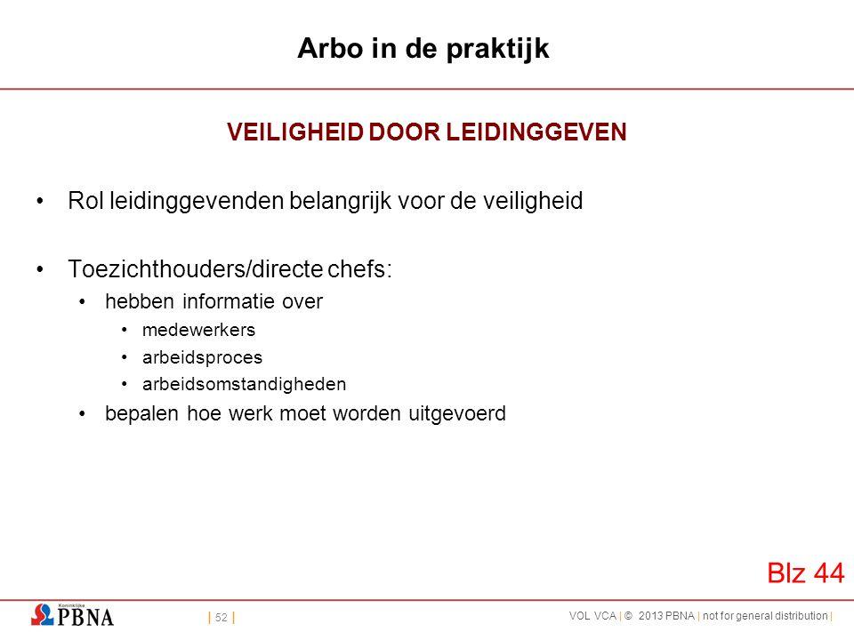 | 52 | VOL VCA | © 2013 PBNA | not for general distribution | Arbo in de praktijk VEILIGHEID DOOR LEIDINGGEVEN •Rol leidinggevenden belangrijk voor de