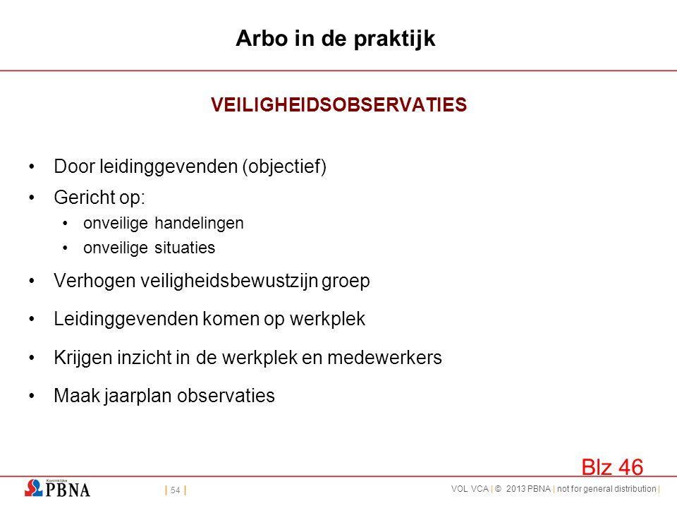 | 54 | VOL VCA | © 2013 PBNA | not for general distribution | Arbo in de praktijk VEILIGHEIDSOBSERVATIES •Door leidinggevenden (objectief) •Gericht op