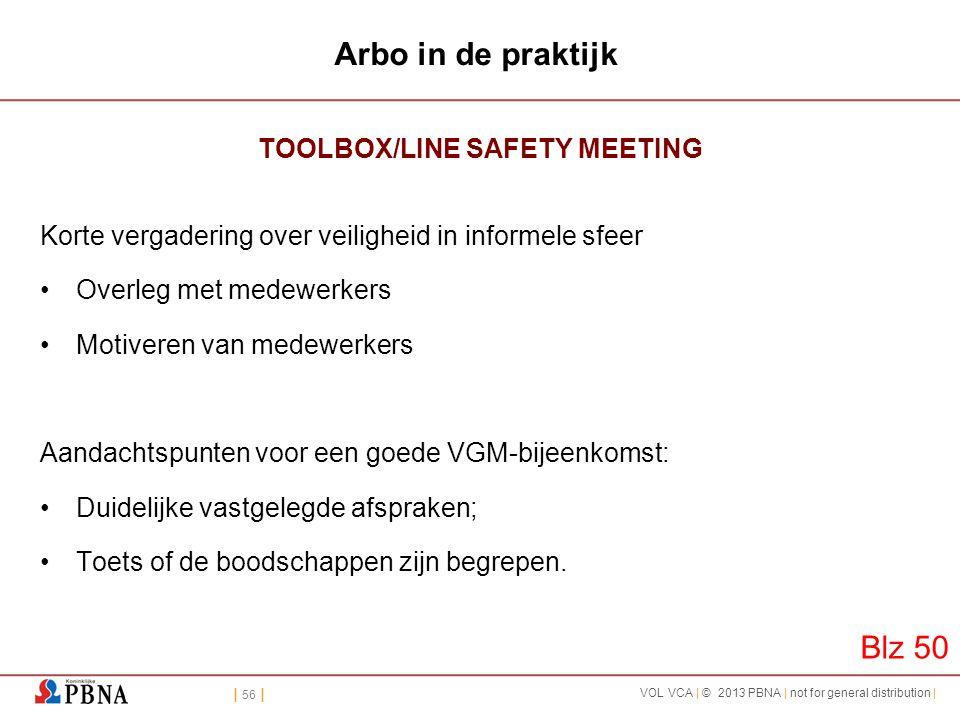 | 56 | VOL VCA | © 2013 PBNA | not for general distribution | Arbo in de praktijk TOOLBOX/LINE SAFETY MEETING Korte vergadering over veiligheid in inf