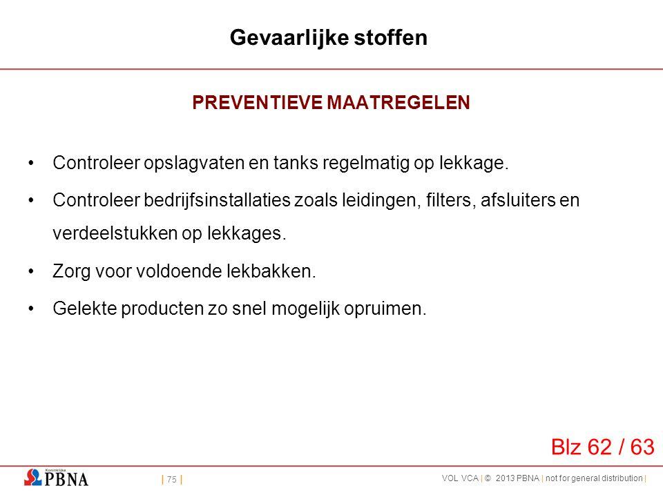 | 75 | VOL VCA | © 2013 PBNA | not for general distribution | Gevaarlijke stoffen PREVENTIEVE MAATREGELEN •Controleer opslagvaten en tanks regelmatig