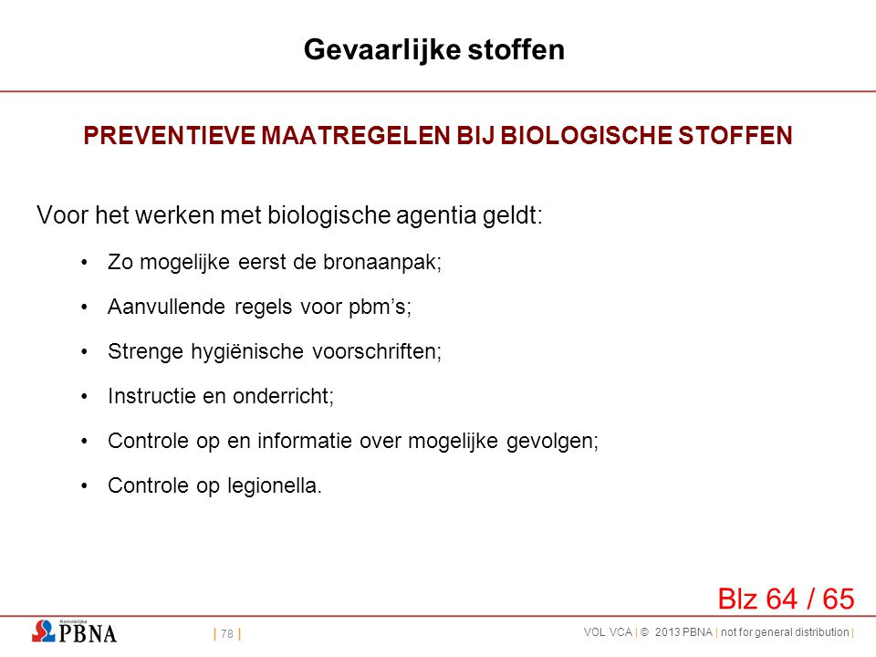 | 78 | VOL VCA | © 2013 PBNA | not for general distribution | Gevaarlijke stoffen PREVENTIEVE MAATREGELEN BIJ BIOLOGISCHE STOFFEN Voor het werken met