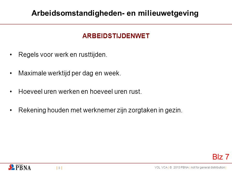 | 8 || 8 | VOL VCA | © 2013 PBNA | not for general distribution | Arbeidsomstandigheden- en milieuwetgeving ARBEIDSTIJDENWET •Regels voor werk en rust