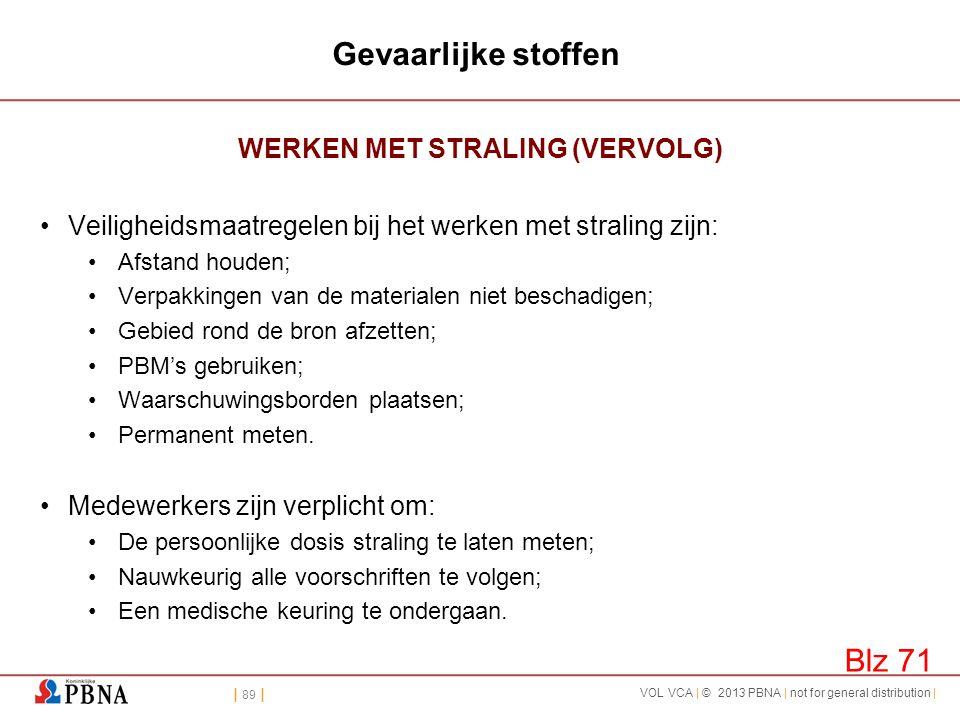 | 89 | VOL VCA | © 2013 PBNA | not for general distribution | Gevaarlijke stoffen WERKEN MET STRALING (VERVOLG) •Veiligheidsmaatregelen bij het werken