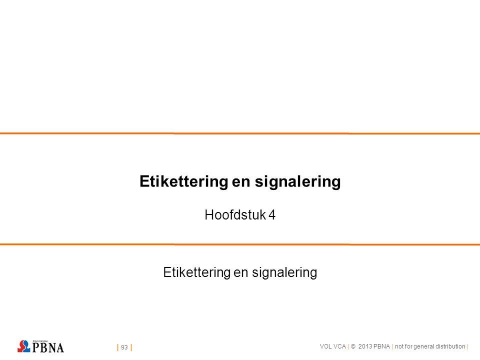 | 93 | VOL VCA | © 2013 PBNA | not for general distribution | | 93 | Etikettering en signalering Hoofdstuk 4 Etikettering en signalering