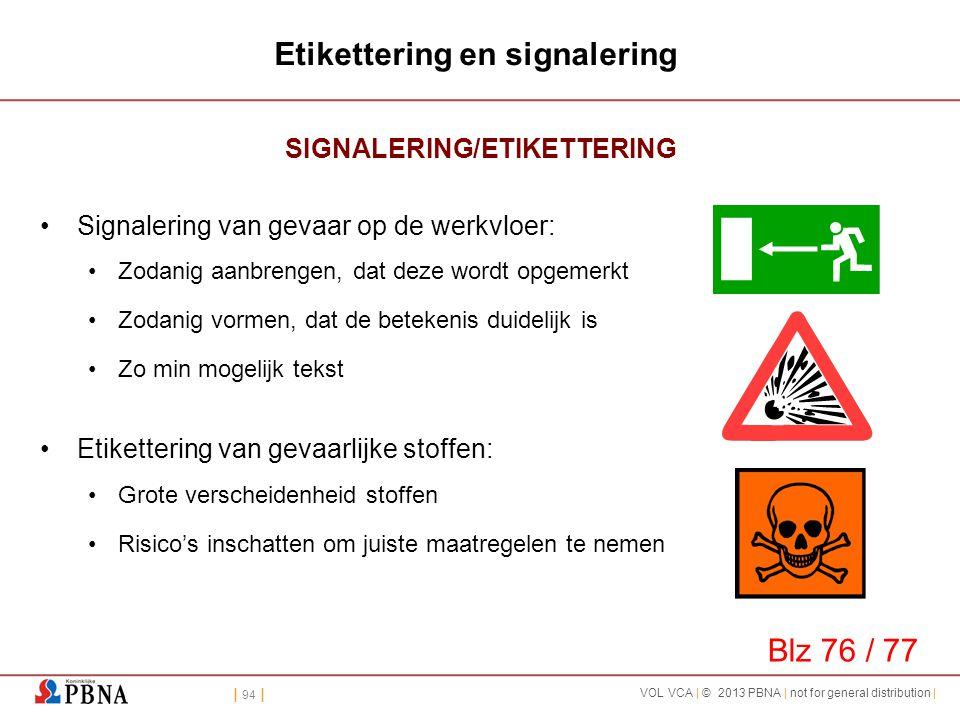 | 94 | VOL VCA | © 2013 PBNA | not for general distribution | Etikettering en signalering SIGNALERING/ETIKETTERING •Signalering van gevaar op de werkv