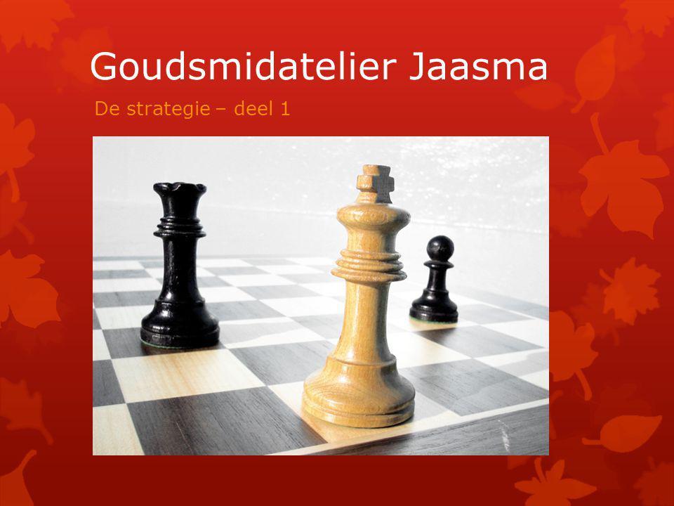 Goudsmidatelier Jaasma De strategie – deel 1