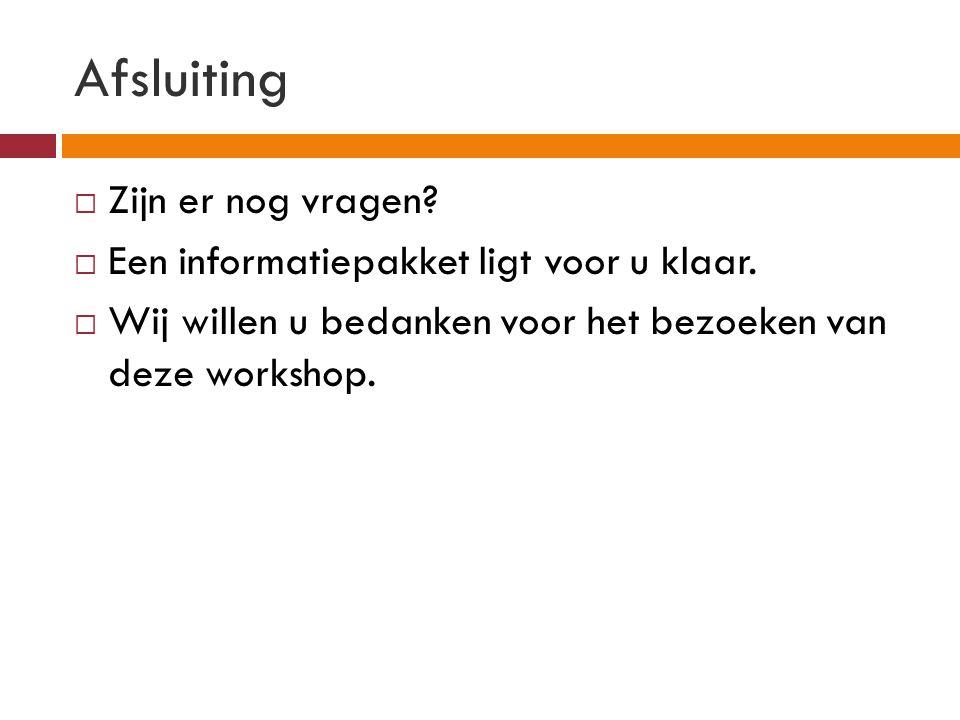 Afsluiting  Zijn er nog vragen?  Een informatiepakket ligt voor u klaar.  Wij willen u bedanken voor het bezoeken van deze workshop.
