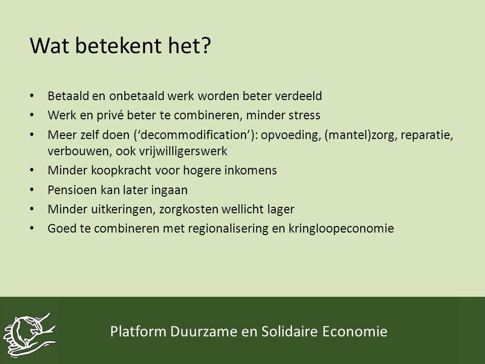 Wat betekent het? • Betaald en onbetaald werk worden beter verdeeld • Werk en privé beter te combineren, minder stress • Meer zelf doen ('decommodific
