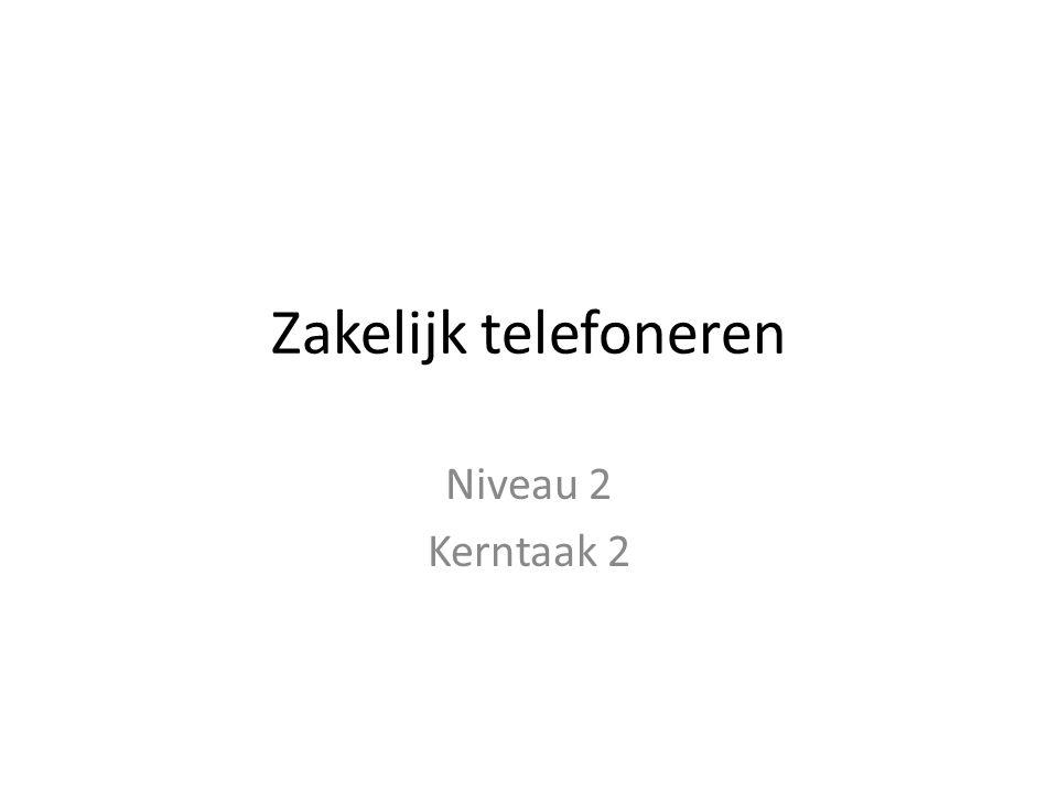 Zakelijk telefoneren Niveau 2 Kerntaak 2