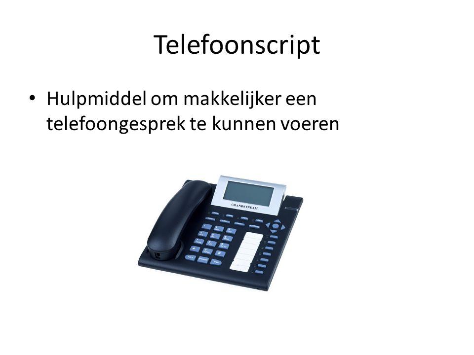 Telefoonscript • Hulpmiddel om makkelijker een telefoongesprek te kunnen voeren