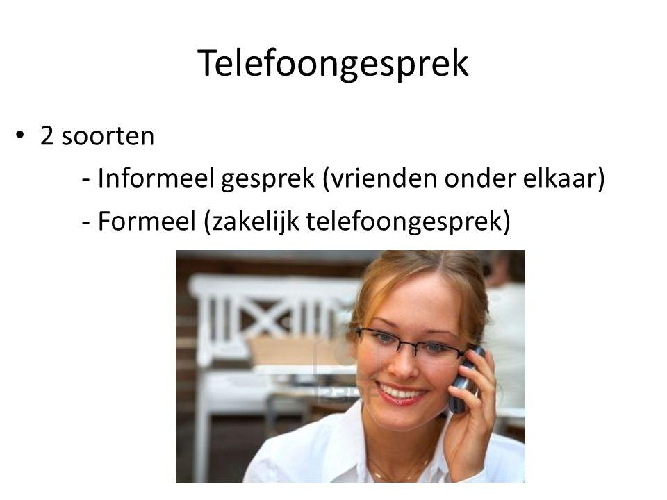 Telefoongesprek • 2 soorten - Informeel gesprek (vrienden onder elkaar) - Formeel (zakelijk telefoongesprek)