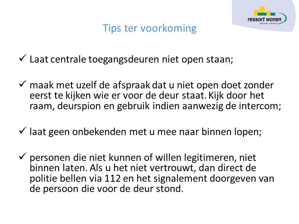 Tips ter voorkoming  Laat centrale toegangsdeuren niet open staan;  maak met uzelf de afspraak dat u niet open doet zonder eerst te kijken wie er vo