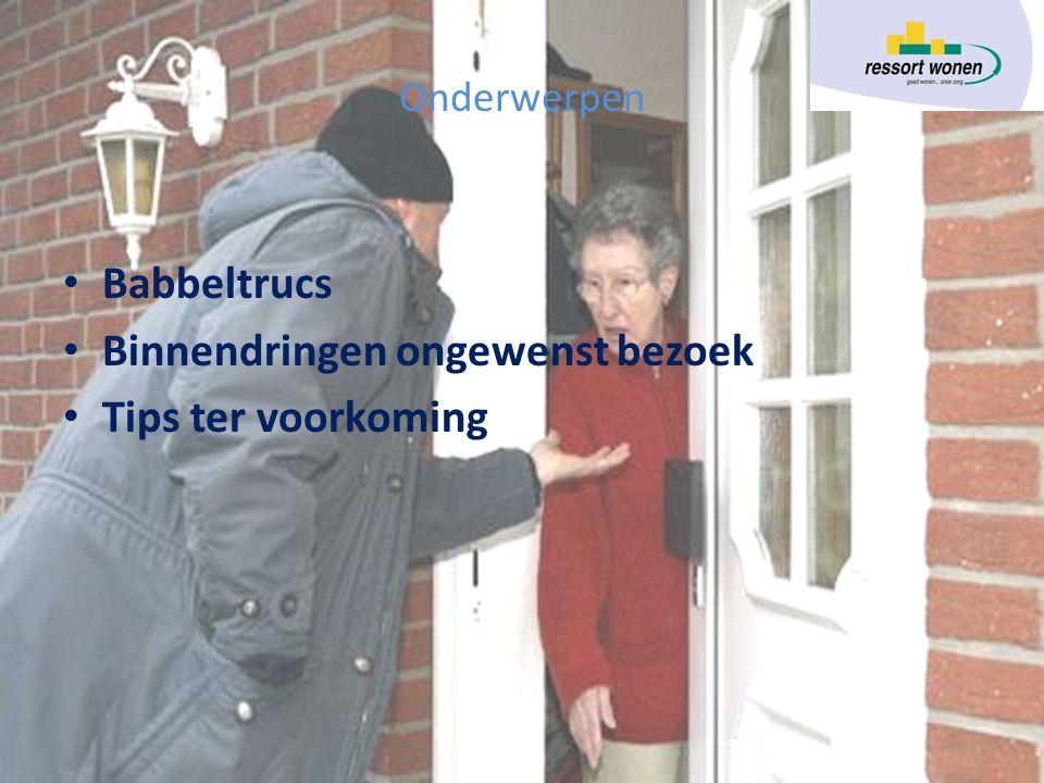 Onderwerpen • Babbeltrucs • Binnendringen ongewenst bezoek • Tips ter voorkoming