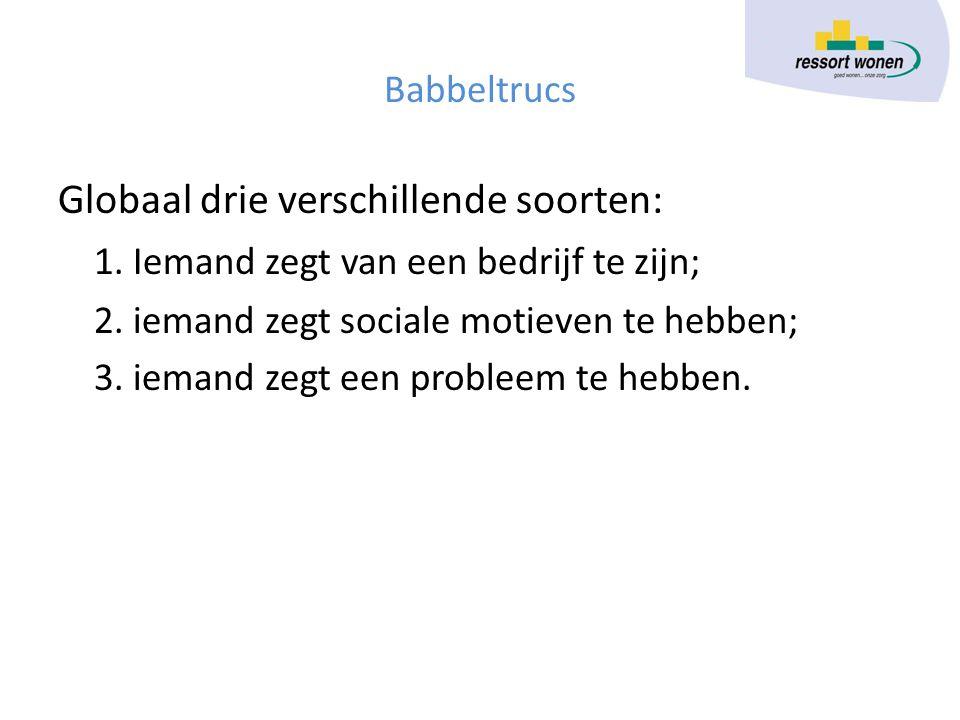 Babbeltrucs Globaal drie verschillende soorten: 1. Iemand zegt van een bedrijf te zijn; 2. iemand zegt sociale motieven te hebben; 3. iemand zegt een