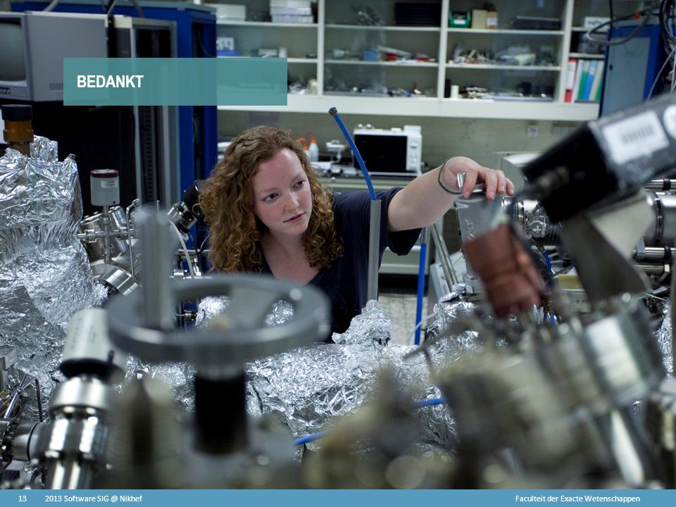 Faculteit der Exacte Wetenschappen BEDANKT 13 Faculteit der Exacte Wetenschappen 2013 Software SIG @ Nikhef