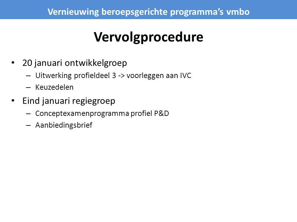 Vervolgprocedure • 20 januari ontwikkelgroep – Uitwerking profieldeel 3 -> voorleggen aan IVC – Keuzedelen • Eind januari regiegroep – Conceptexamenpr