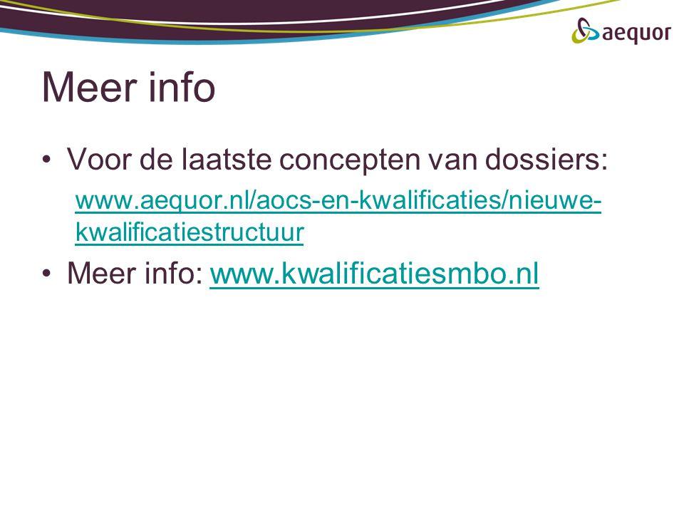 Meer info •Voor de laatste concepten van dossiers: www.aequor.nl/aocs-en-kwalificaties/nieuwe- kwalificatiestructuur •Meer info: www.kwalificatiesmbo.