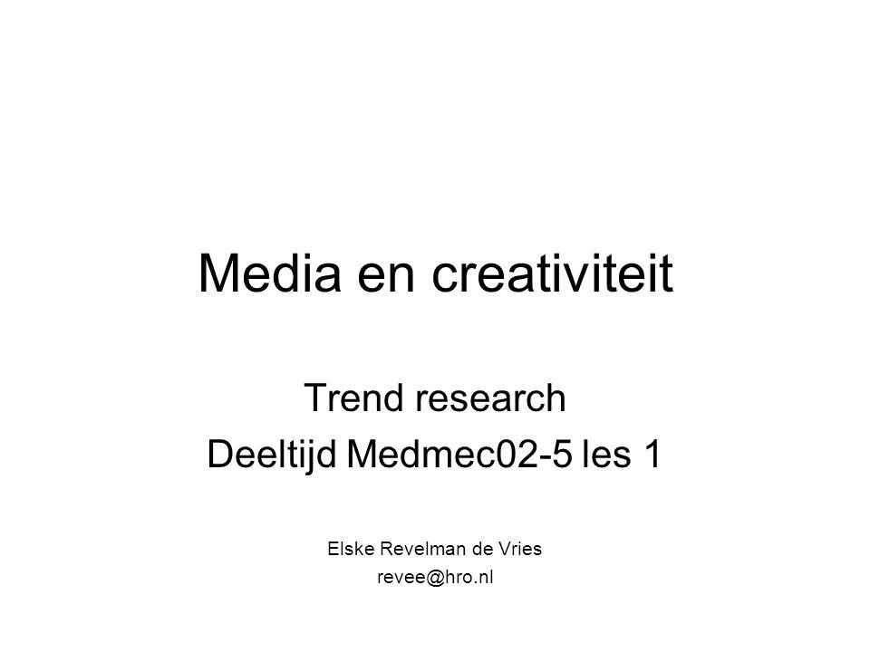 Media en creativiteit Trend research Deeltijd Medmec02-5 les 1 Elske Revelman de Vries revee@hro.nl