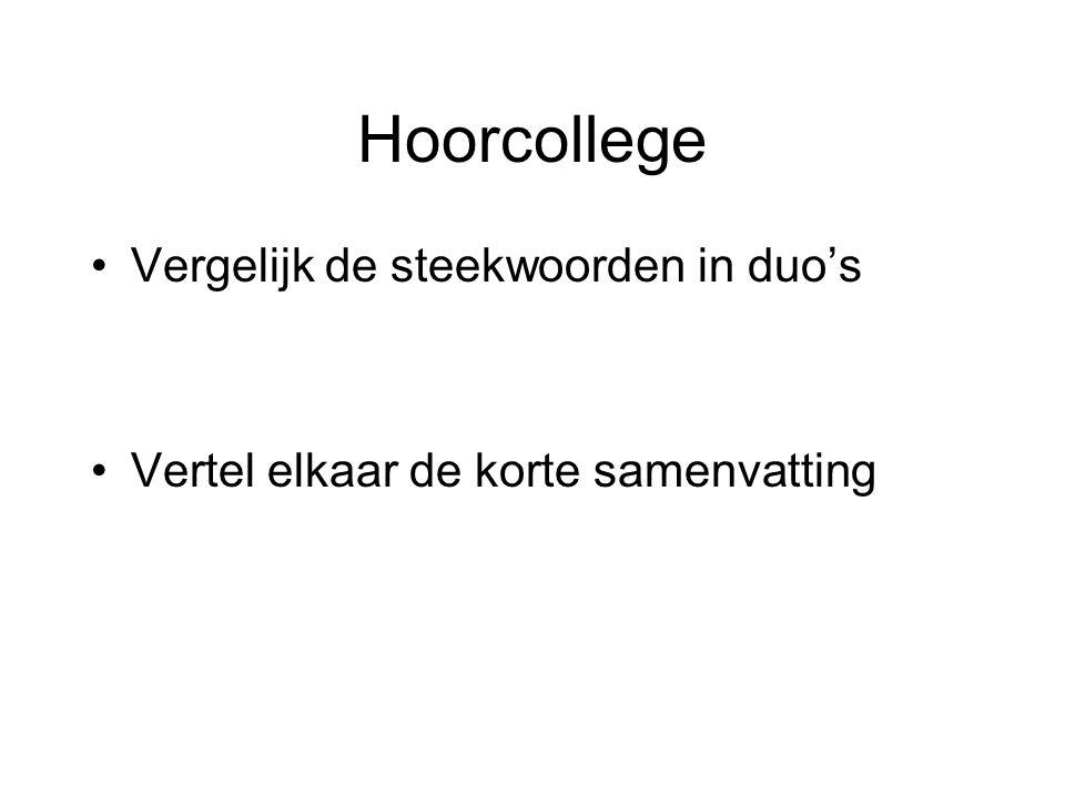 Hoorcollege •Vergelijk de steekwoorden in duo's •Vertel elkaar de korte samenvatting