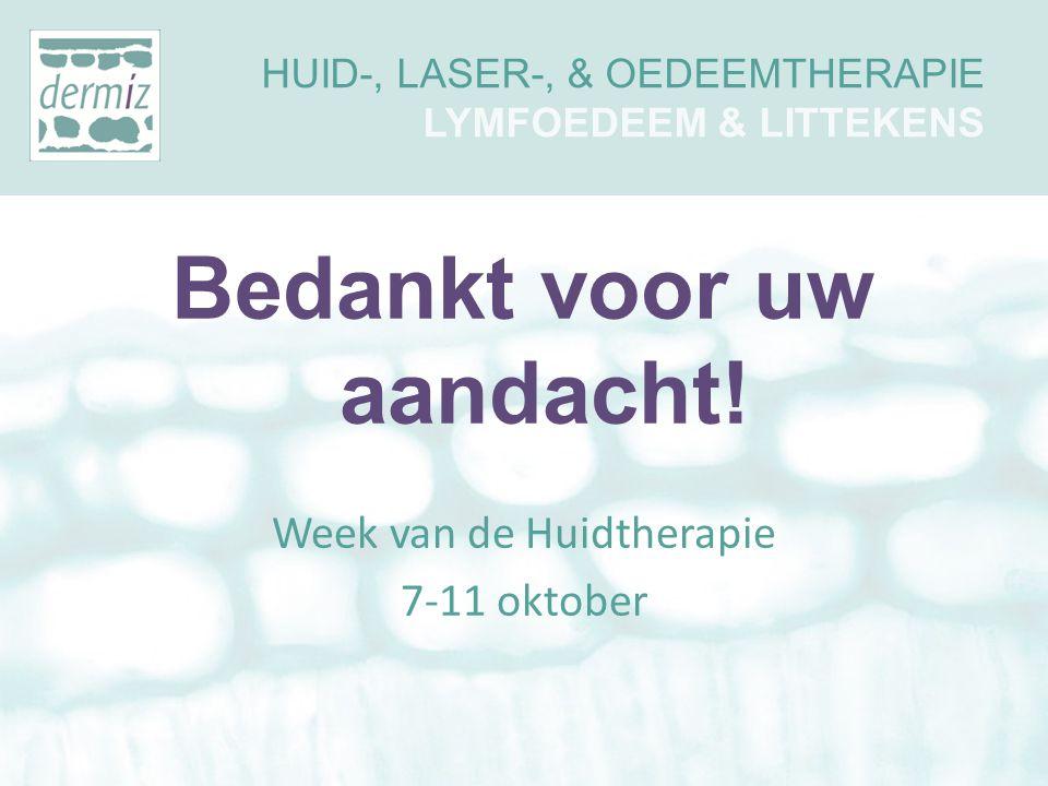 Bedankt voor uw aandacht! Week van de Huidtherapie 7-11 oktober HUID-, LASER-, & OEDEEMTHERAPIE LYMFOEDEEM & LITTEKENS