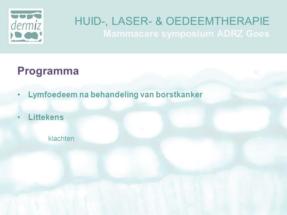 Programma •Lymfoedeem na behandeling van borstkanker •Littekens klachten HUID-, LASER- & OEDEEMTHERAPIE Mammacare symposium ADRZ Goes