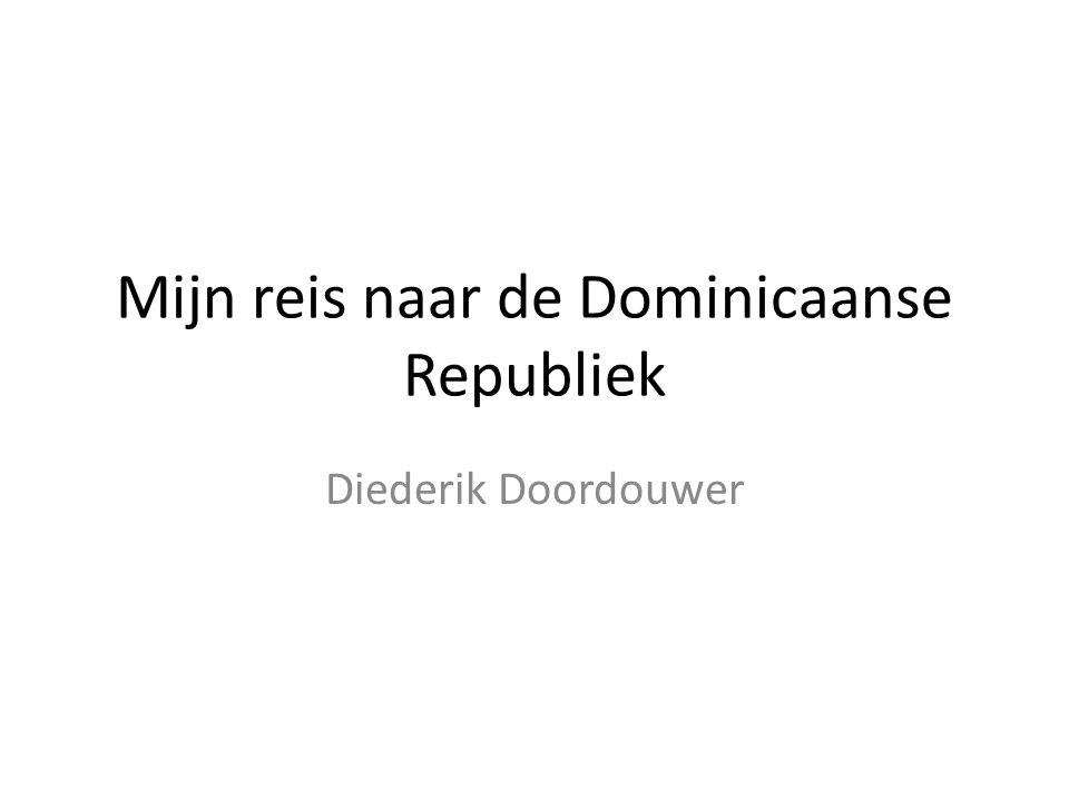 Mijn reis naar de Dominicaanse Republiek Diederik Doordouwer