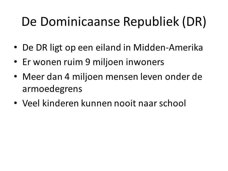 De Dominicaanse Republiek (DR) • De DR ligt op een eiland in Midden-Amerika • Er wonen ruim 9 miljoen inwoners • Meer dan 4 miljoen mensen leven onder