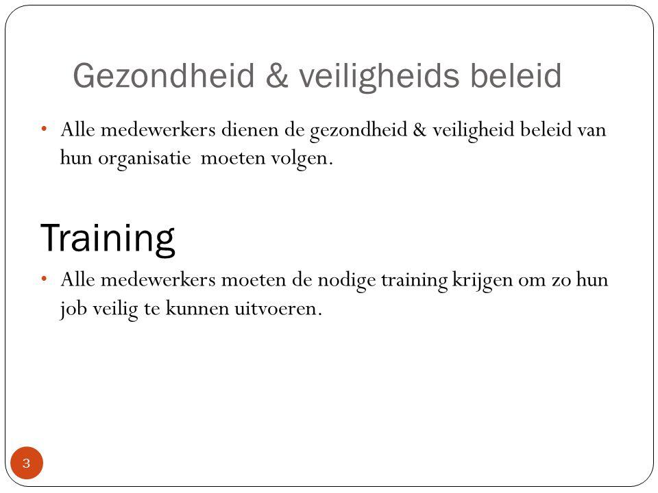 Gezondheid & veiligheids beleid 3 • Alle medewerkers dienen de gezondheid & veiligheid beleid van hun organisatie moeten volgen.