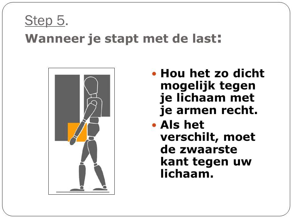 Stap 4: Je bent nu klaar om te tillen: • Hou je armen binnen de grens dat je benen vormen • Een hoek greep is minder vermoeiend dan rechte vingers, Maar dat hangt af van de last dat je moet tillen • Till soepel en ruk of draai je lichaam niet.