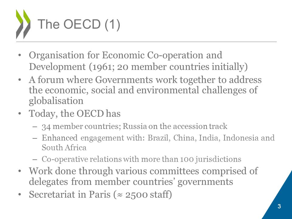 The OECD (1) • Organisation for Economic Co-operation and Development (1961; 20 member countries initially) • A forum where Governments work together