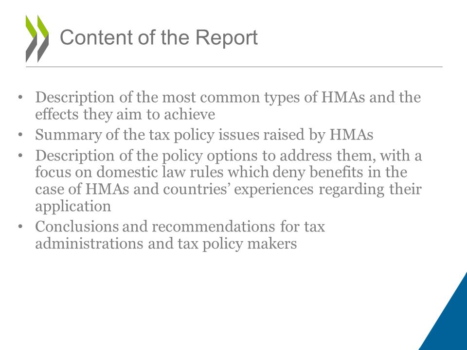 Content of the Report • Description of the most common types of HMAs and the effects they aim to achieve • Summary of the tax policy issues raised by
