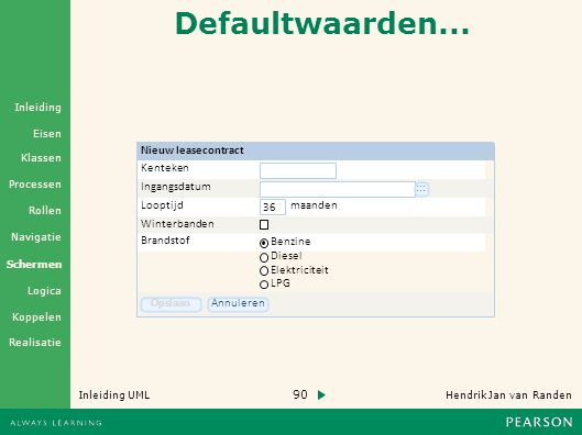 90 Hendrik Jan van Randen Inleiding UML Realisatie Klassen Processen Rollen Navigatie Schermen Logica Koppelen Eisen Inleiding Defaultwaarden...