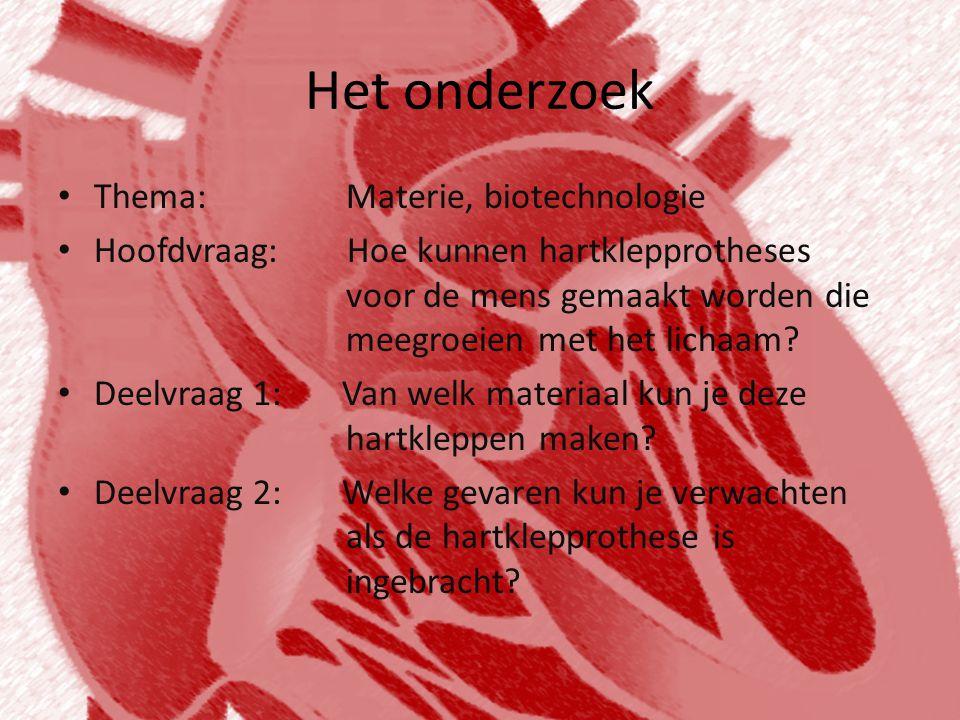 Het onderzoek • Thema: Materie, biotechnologie • Hoofdvraag: Hoe kunnen hartklepprotheses voor de mens gemaakt worden die meegroeien met het lichaam?