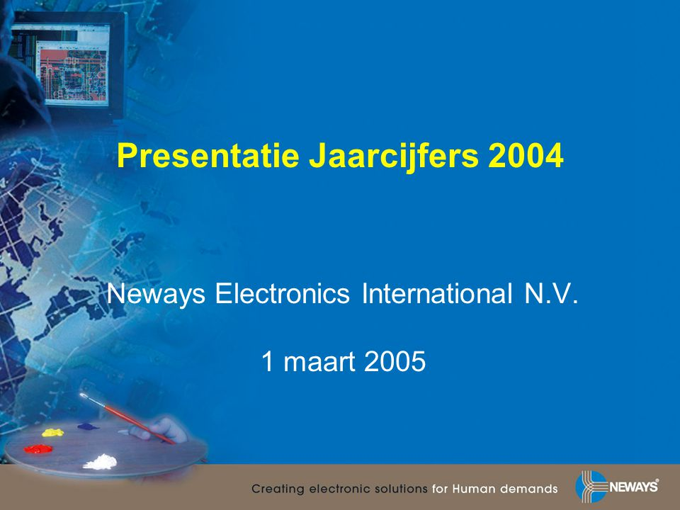Presentatie Jaarcijfers 2004 Neways Electronics International N.V. 1 maart 2005