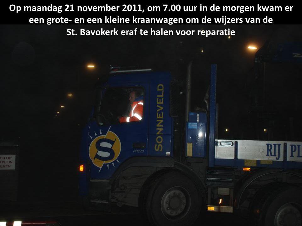 Op maandag 21 november 2011, om 7.00 uur in de morgen kwam er een grote- en een kleine kraanwagen om de wijzers van de St.