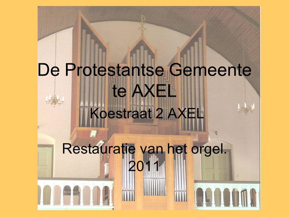 De Protestantse Gemeente te AXEL Koestraat 2 AXEL Restauratie van het orgel. 2011