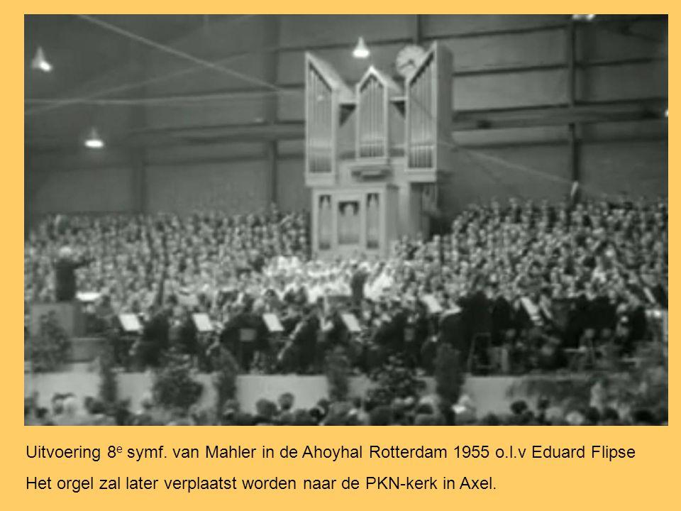 Uitvoering 8 e symf. van Mahler in de Ahoyhal Rotterdam 1955 o.l.v Eduard Flipse Het orgel zal later verplaatst worden naar de PKN-kerk in Axel.