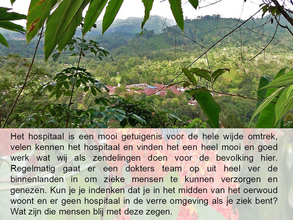 Het hospitaal is een mooi getuigenis voor de hele wijde omtrek, velen kennen het hospitaal en vinden het een heel mooi en goed werk wat wij als zendelingen doen voor de bevolking hier.