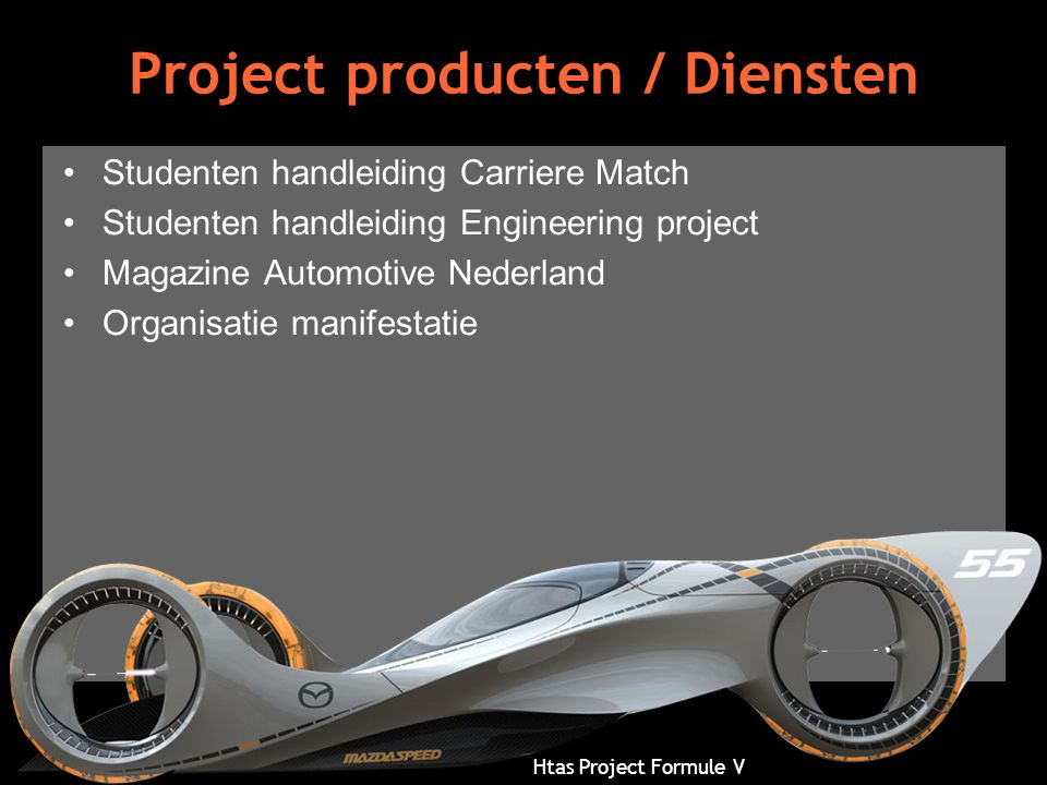 Htas Project Formule V Project producten / Diensten •Studenten handleiding Carriere Match •Studenten handleiding Engineering project •Magazine Automot